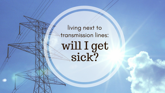Living Next To Transmission Lines: Will I Get Sick?