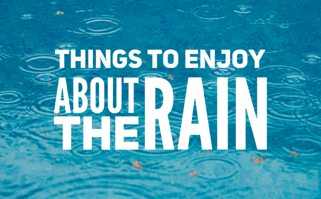 Things To Enjoy About The Rain