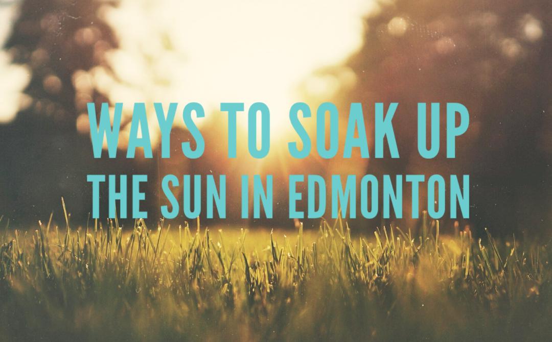 Ways To Soak Up The Sun In Edmonton