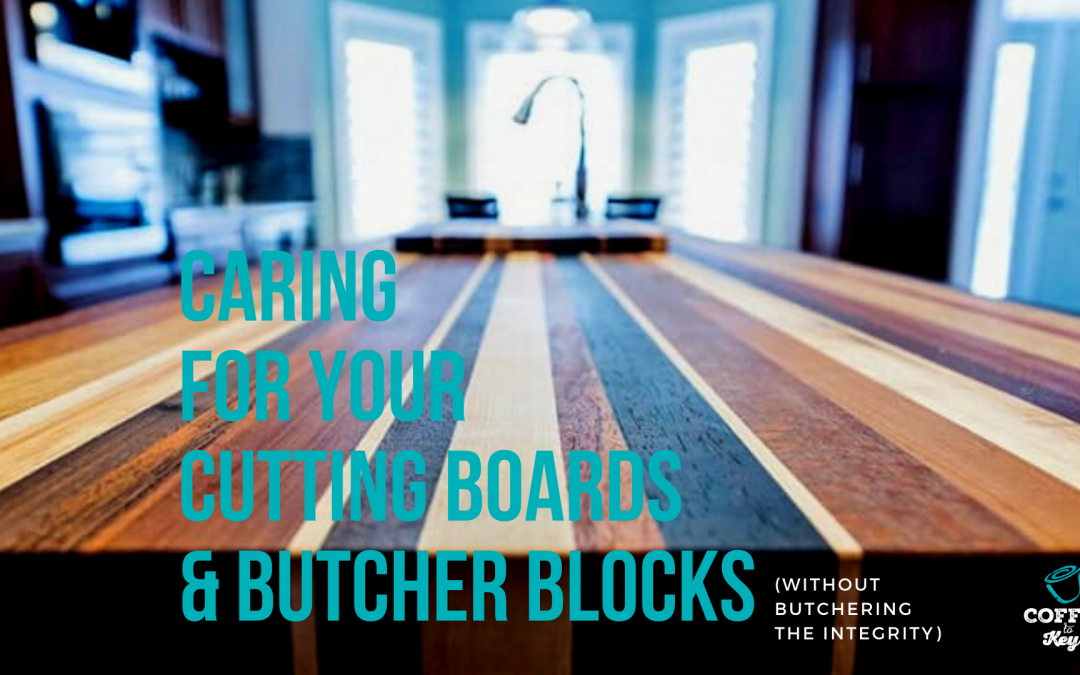 Caring For Your Cutting Board & Butcher Block (Without Butchering the Integrity)